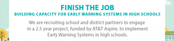 Finish The Job – Building Capacity for Early Warning Systems in High Schools